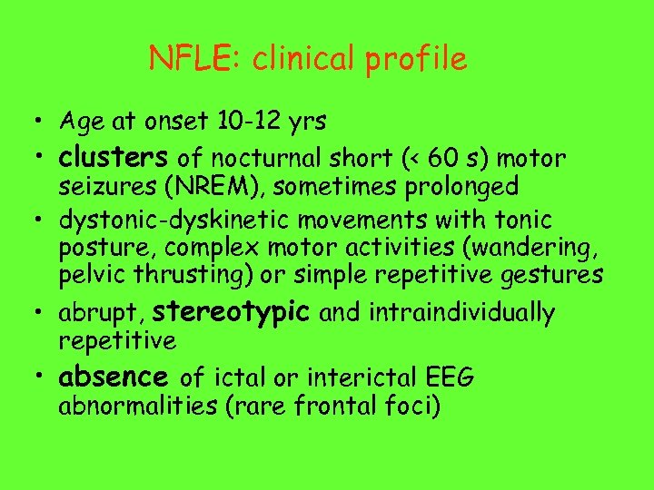 NFLE: clinical profile • Age at onset 10 -12 yrs • clusters of nocturnal