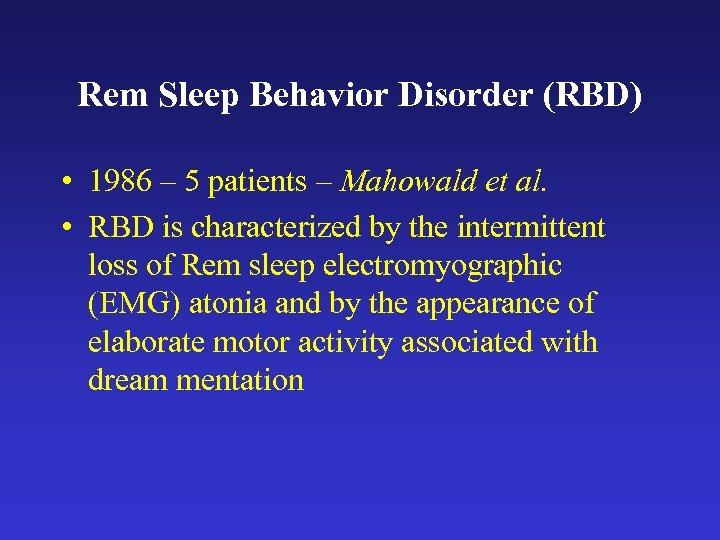 Rem Sleep Behavior Disorder (RBD) • 1986 – 5 patients – Mahowald et al.