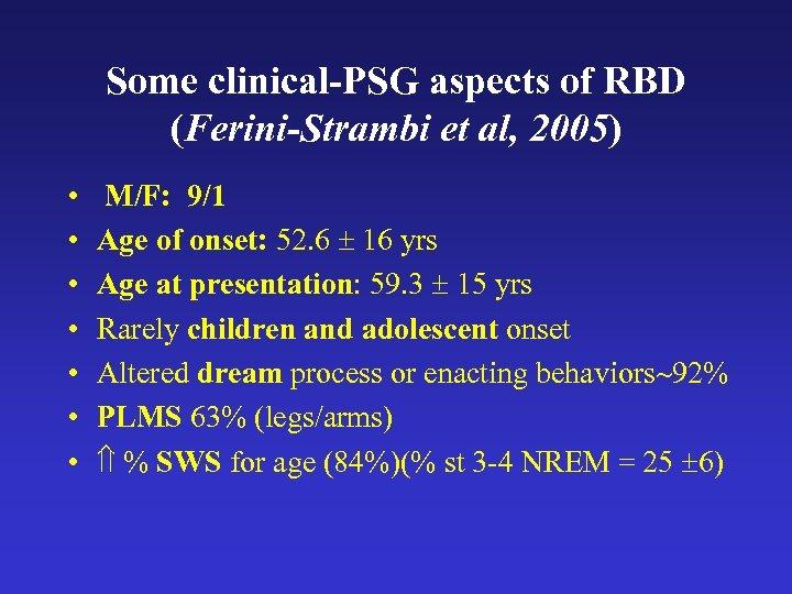 Some clinical-PSG aspects of RBD (Ferini-Strambi et al, 2005) • • M/F: 9/1 Age