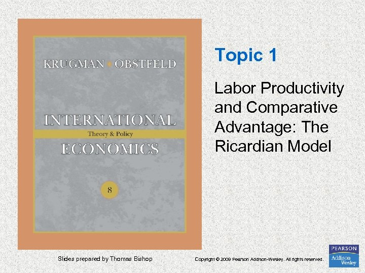 Topic 1 Labor Productivity and Comparative Advantage: The Ricardian Model Slides prepared by Thomas