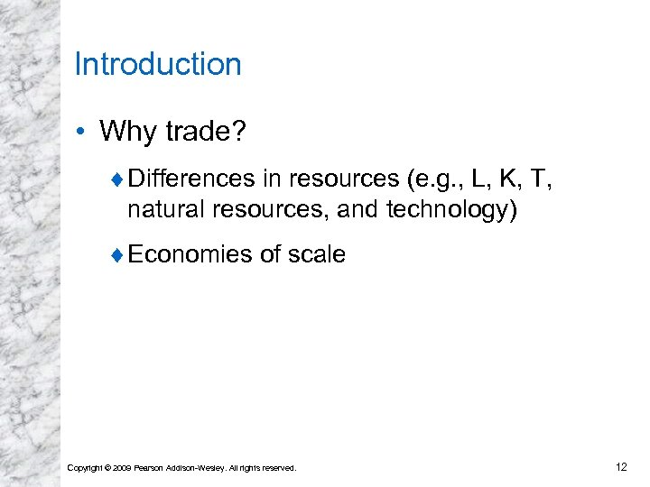 Introduction • Why trade? ¨ Differences in resources (e. g. , L, K, T,