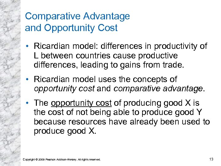 Comparative Advantage and Opportunity Cost • Ricardian model: differences in productivity of L between