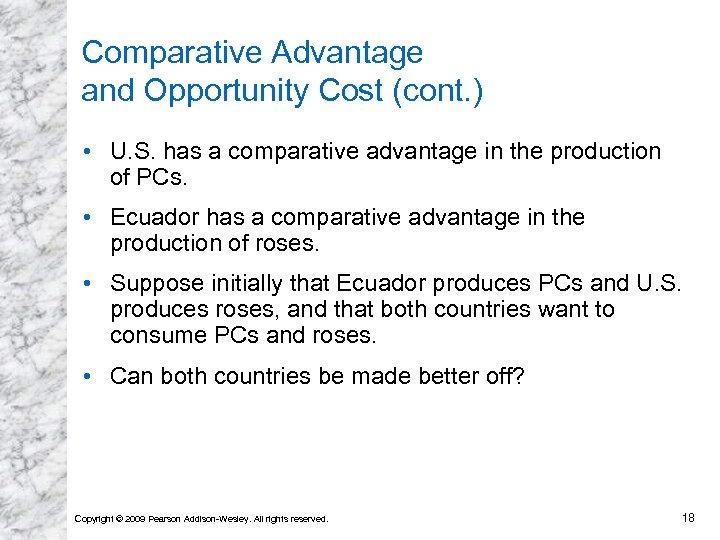 Comparative Advantage and Opportunity Cost (cont. ) • U. S. has a comparative advantage