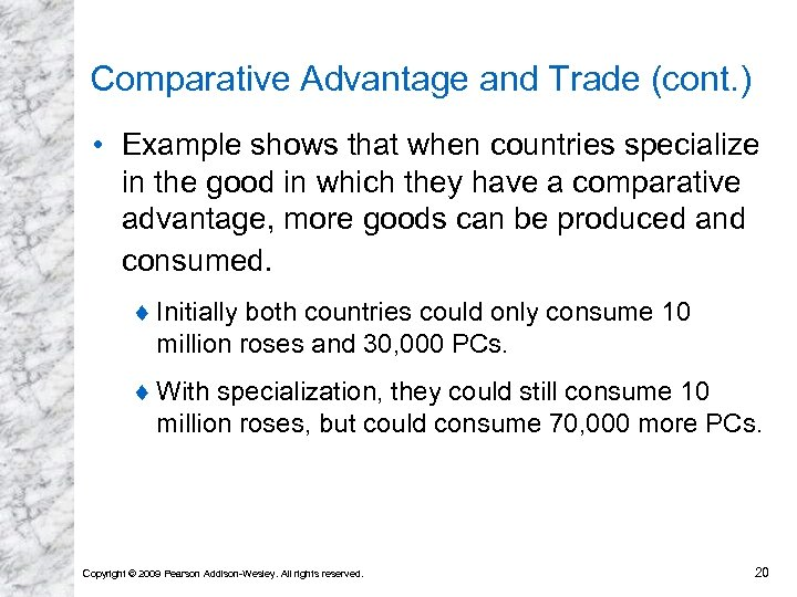 Comparative Advantage and Trade (cont. ) • Example shows that when countries specialize in