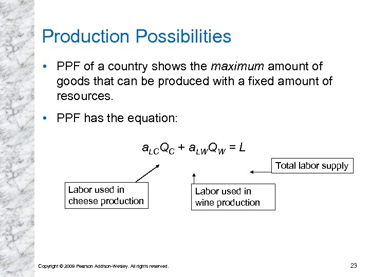 Production Possibilities • PPF of a country shows the maximum amount of goods that
