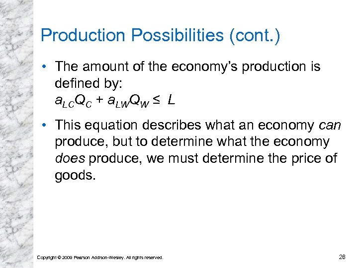 Production Possibilities (cont. ) • The amount of the economy's production is defined by: