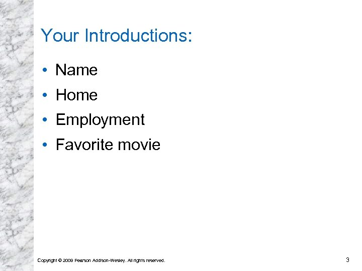Your Introductions: • Name • Home • Employment • Favorite movie Copyright © 2009