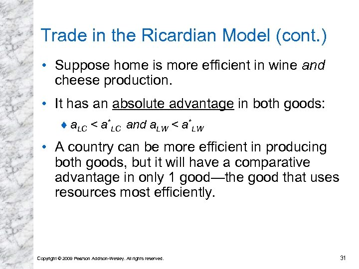 Trade in the Ricardian Model (cont. ) • Suppose home is more efficient in