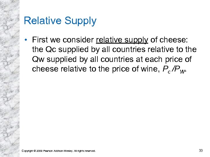 Relative Supply • First we consider relative supply of cheese: the Qc supplied by