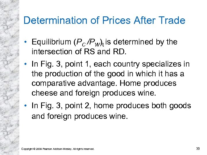 Determination of Prices After Trade • Equilibrium (PC /PW)t is determined by the intersection