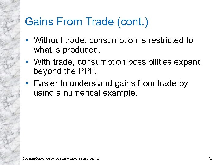 Gains From Trade (cont. ) • Without trade, consumption is restricted to what is