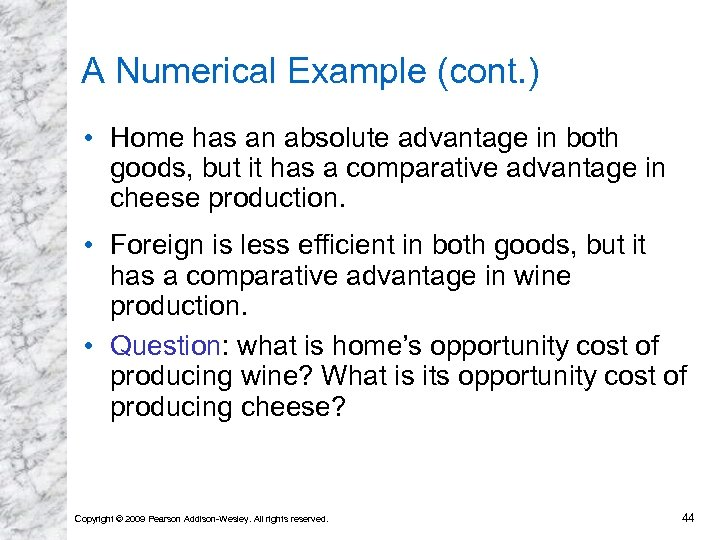 A Numerical Example (cont. ) • Home has an absolute advantage in both goods,