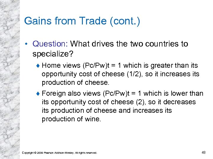 Gains from Trade (cont. ) • Question: What drives the two countries to specialize?