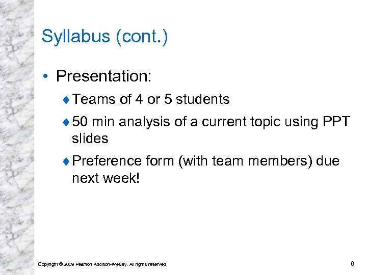Syllabus (cont. ) • Presentation: ¨ Teams of 4 or 5 students ¨ 50