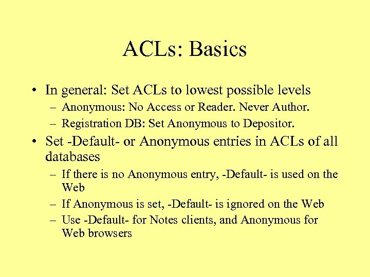 ACLs: Basics • In general: Set ACLs to lowest possible levels – Anonymous: No
