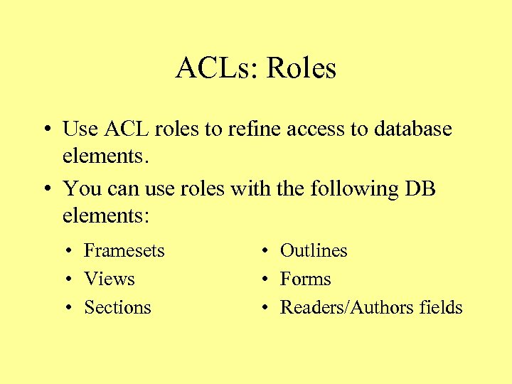 ACLs: Roles • Use ACL roles to refine access to database elements. • You