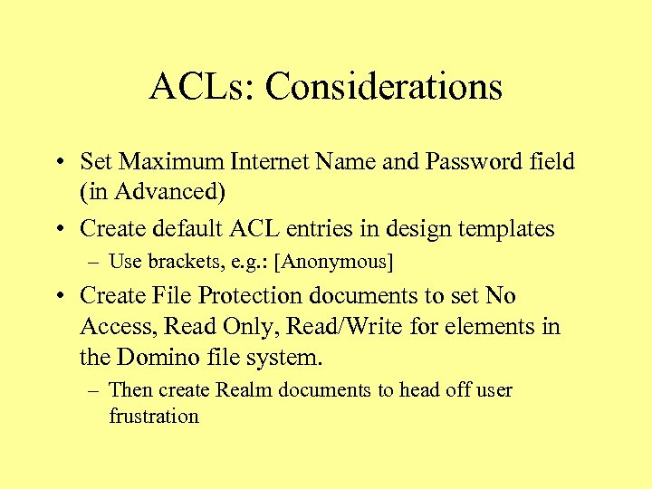 ACLs: Considerations • Set Maximum Internet Name and Password field (in Advanced) • Create