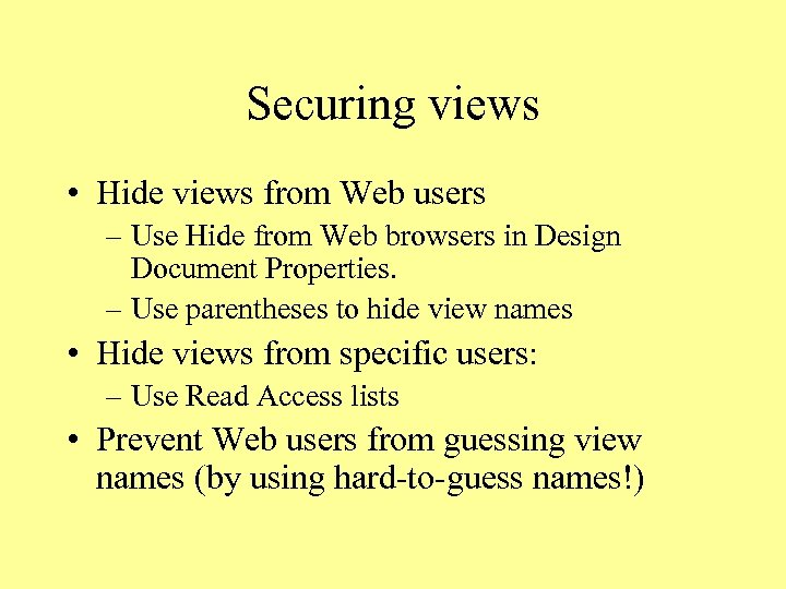 Securing views • Hide views from Web users – Use Hide from Web browsers
