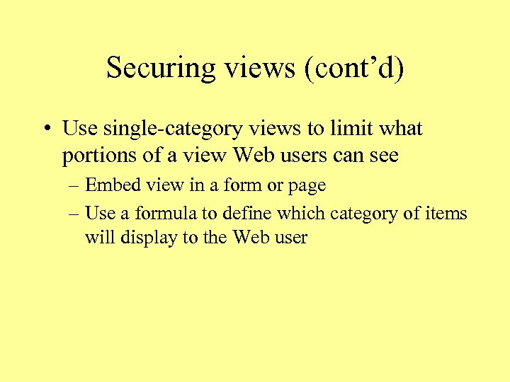 Securing views (cont'd) • Use single-category views to limit what portions of a view