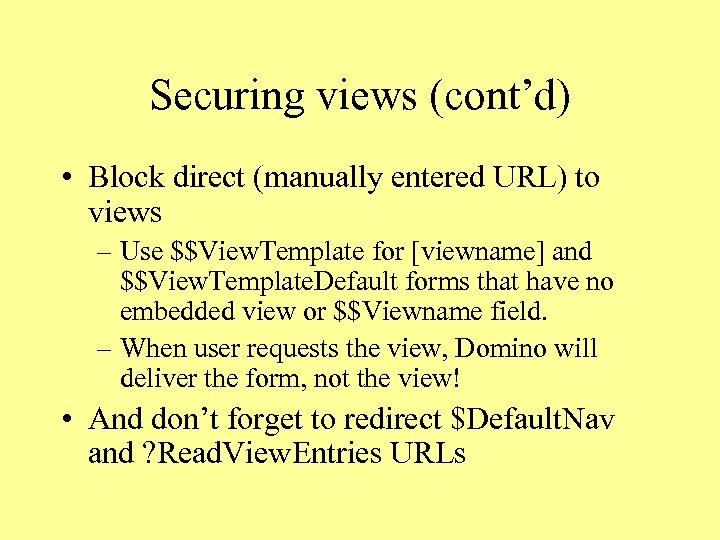 Securing views (cont'd) • Block direct (manually entered URL) to views – Use $$View.
