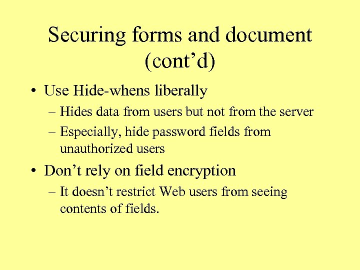 Securing forms and document (cont'd) • Use Hide-whens liberally – Hides data from users