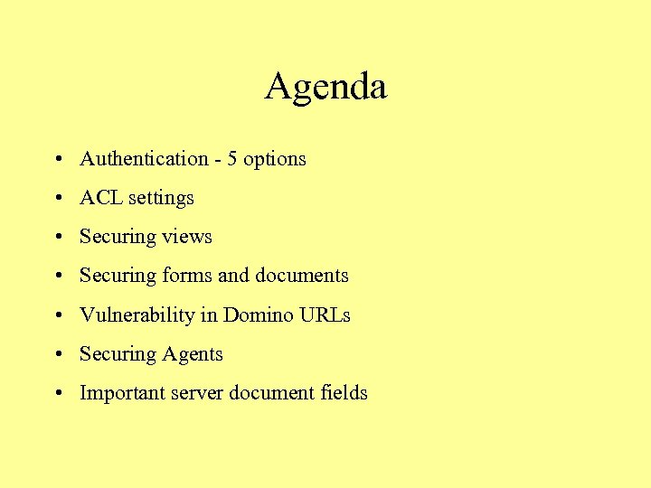 Agenda • Authentication - 5 options • ACL settings • Securing views • Securing