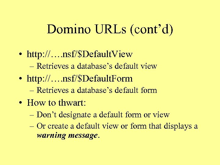 Domino URLs (cont'd) • http: //…. nsf/$Default. View – Retrieves a database's default view