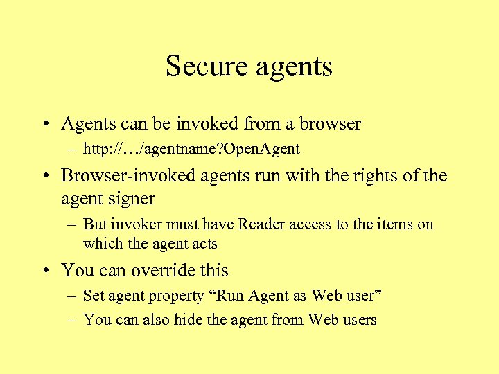 Secure agents • Agents can be invoked from a browser – http: //…/agentname? Open.