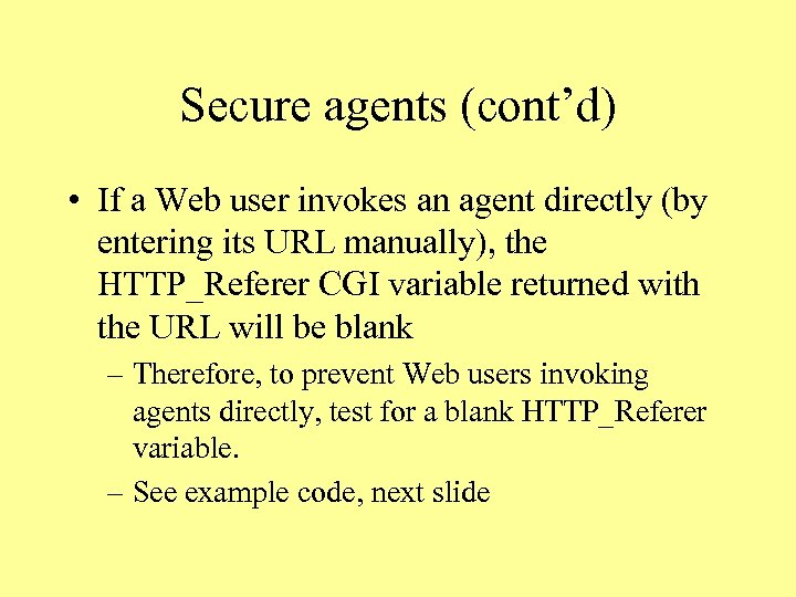 Secure agents (cont'd) • If a Web user invokes an agent directly (by entering