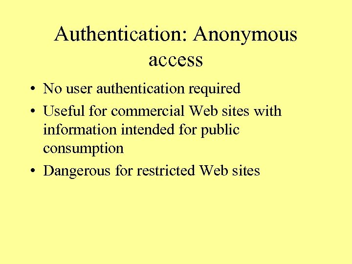 Authentication: Anonymous access • No user authentication required • Useful for commercial Web sites