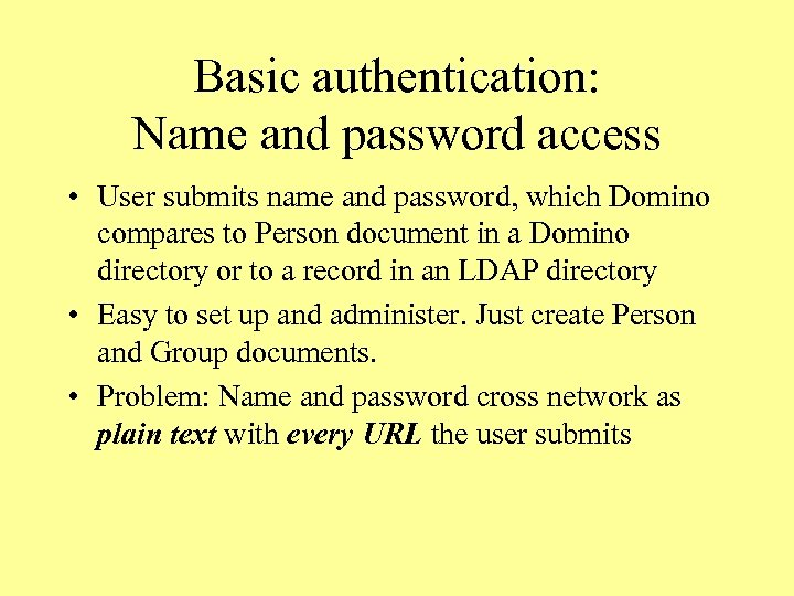 Basic authentication: Name and password access • User submits name and password, which Domino