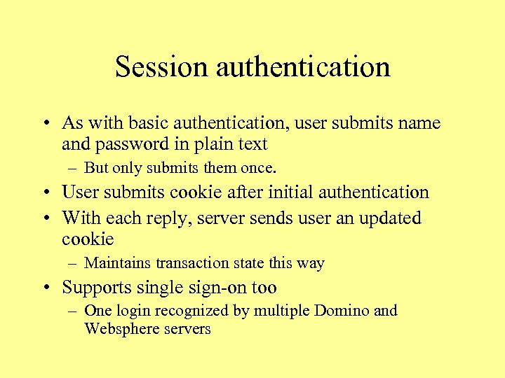 Session authentication • As with basic authentication, user submits name and password in plain