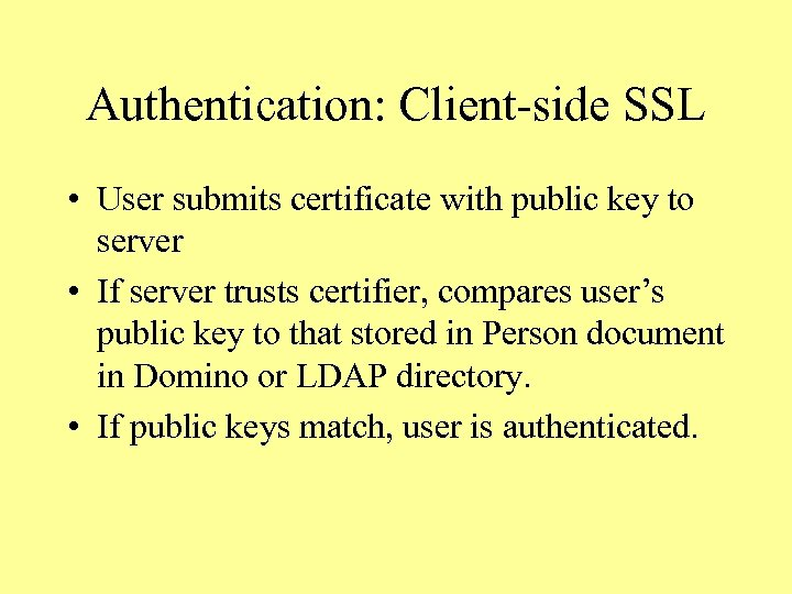 Authentication: Client-side SSL • User submits certificate with public key to server • If