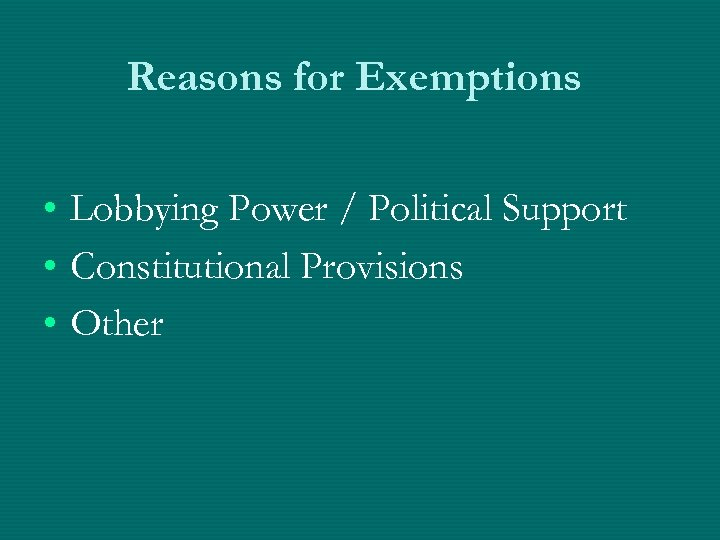 Reasons for Exemptions • Lobbying Power / Political Support • Constitutional Provisions • Other