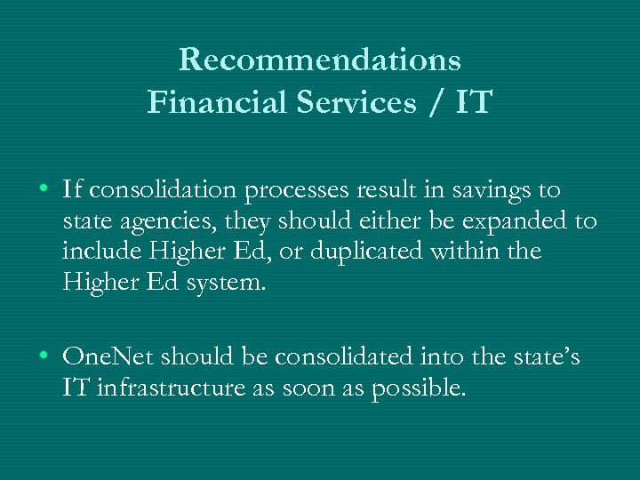 Recommendations Financial Services / IT • If consolidation processes result in savings to state