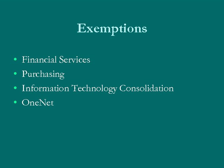 Exemptions • • Financial Services Purchasing Information Technology Consolidation One. Net
