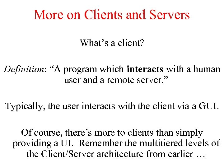 """More on Clients and Servers What's a client? Definition: """"A program which interacts with"""
