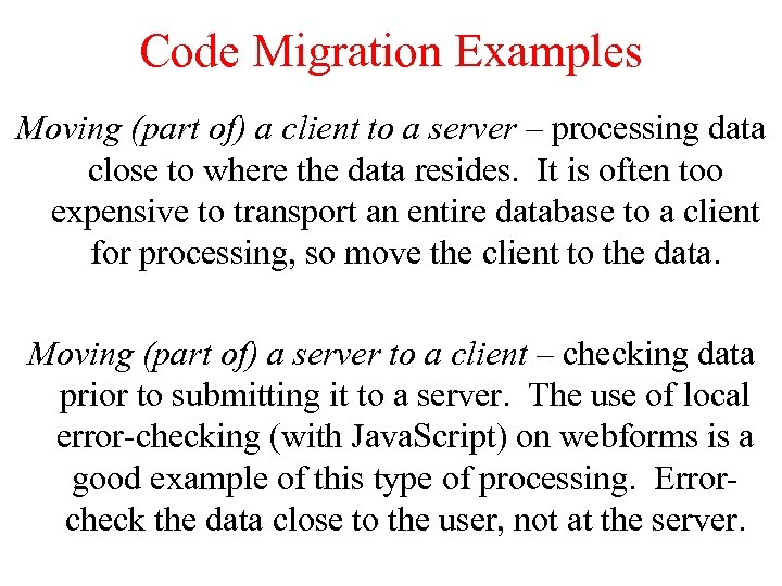 Code Migration Examples Moving (part of) a client to a server – processing data