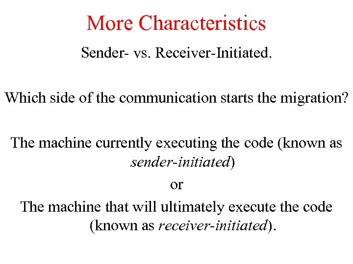 More Characteristics Sender- vs. Receiver-Initiated. Which side of the communication starts the migration? The
