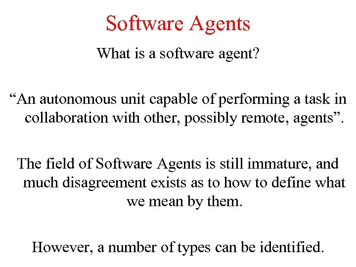 """Software Agents What is a software agent? """"An autonomous unit capable of performing a"""