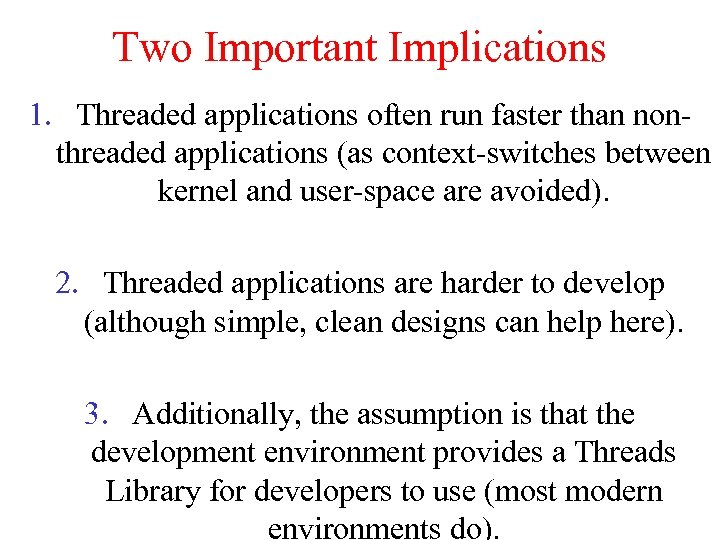Two Important Implications 1. Threaded applications often run faster than nonthreaded applications (as context-switches