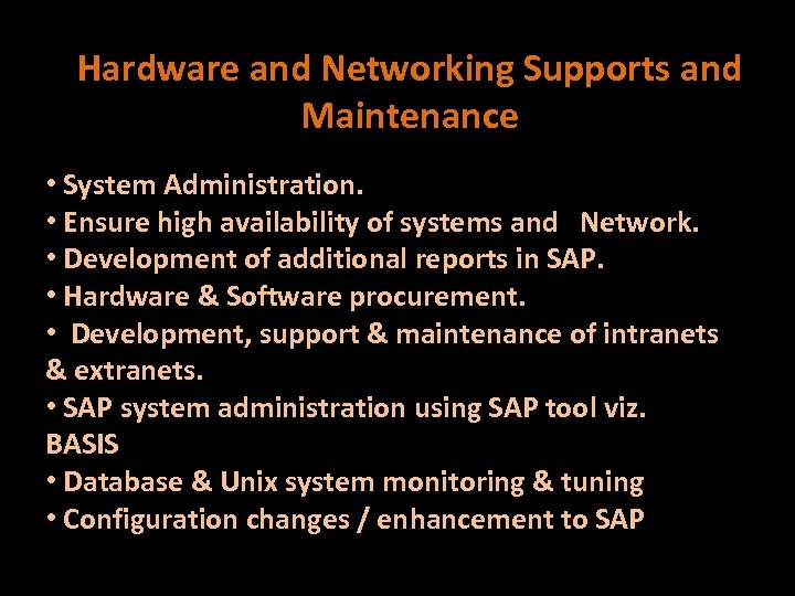 Hardware and Networking Supports and Maintenance • System Administration. • Ensure high availability of