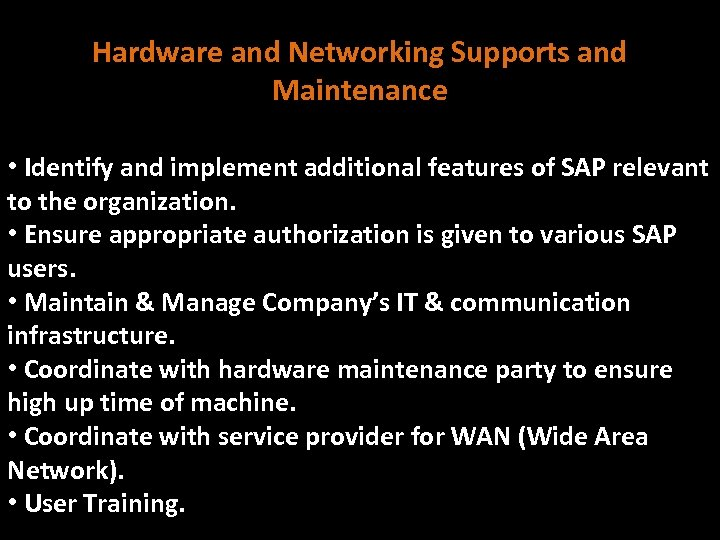 Hardware and Networking Supports and Maintenance • Identify and implement additional features of SAP