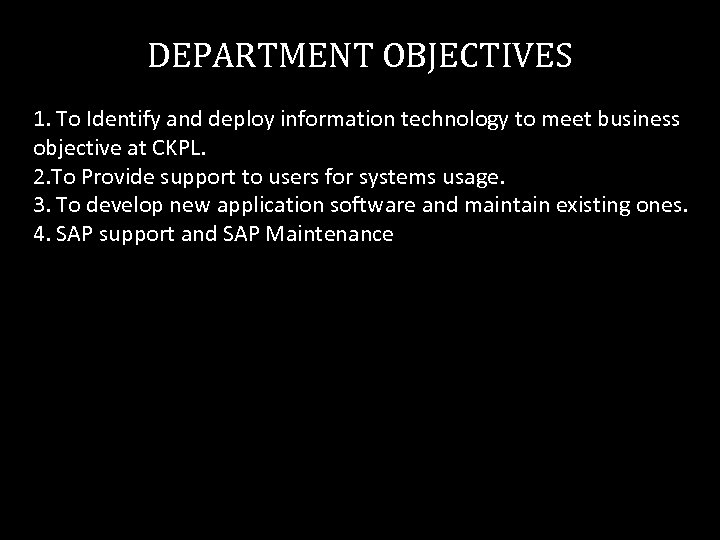 DEPARTMENT OBJECTIVES 1. To Identify and deploy information technology to meet business objective at