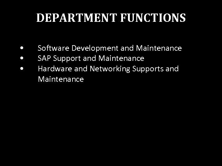 DEPARTMENT FUNCTIONS • • • Software Development and Maintenance SAP Support and Maintenance Hardware