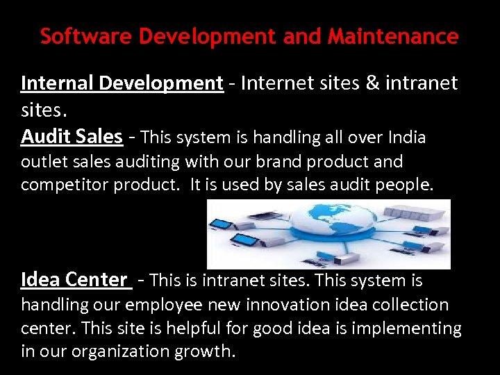Software Development and Maintenance Internal Development - Internet sites & intranet sites. Audit Sales