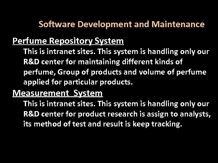 Software Development and Maintenance Perfume Repository System This is intranet sites. This system is