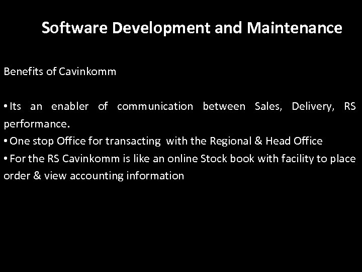 Software Development and Maintenance Benefits of Cavinkomm • Its an enabler of communication between
