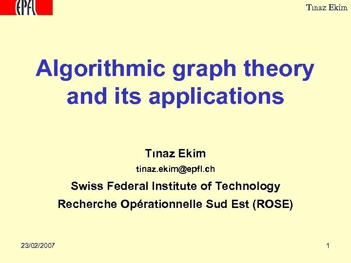 Tınaz Ekim Algorithmic graph theory and its applications Tınaz Ekim tinaz. ekim@epfl. ch Swiss