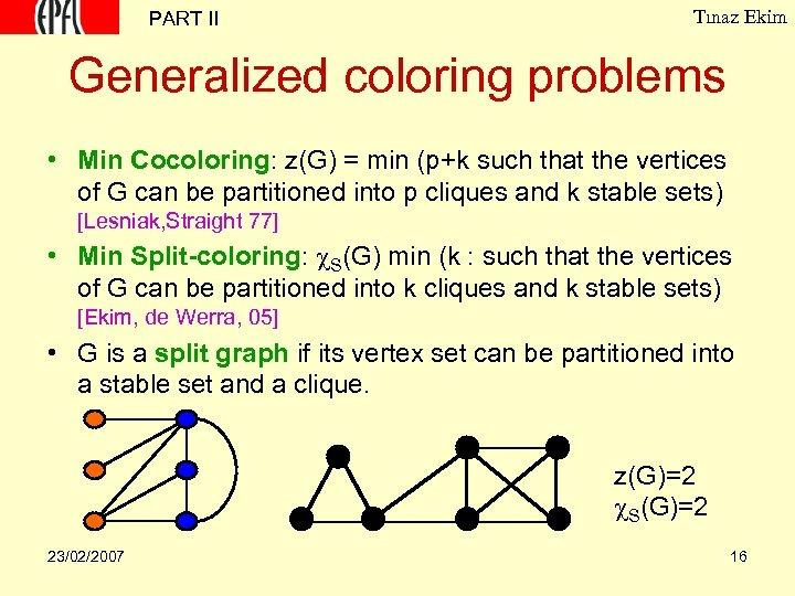 PART II Tınaz Ekim Generalized coloring problems • Min Cocoloring: z(G) = min (p+k
